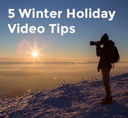 5 Winter Holiday Video Tips