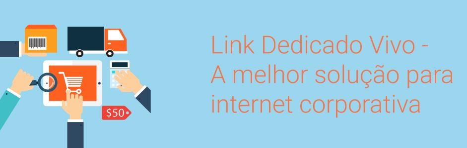 benefícios link dedicado VIVO