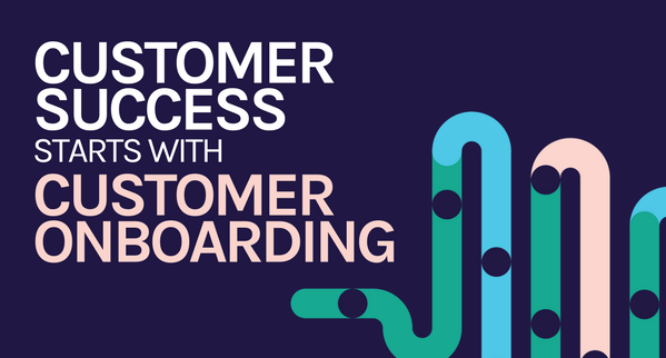 Customer Success starts with Customer Onboarding