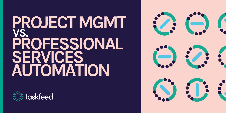Project Management vs. Professional Services Automation (PSA)