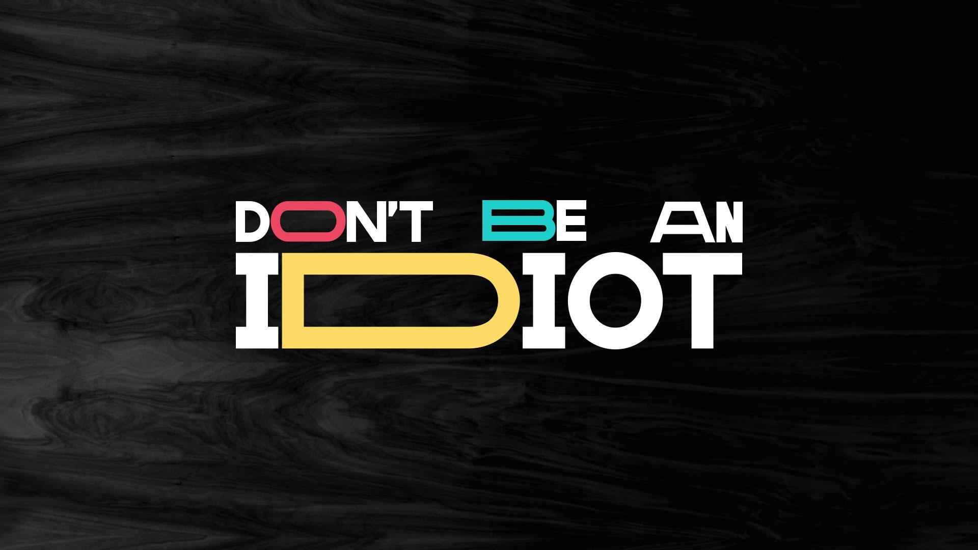 Don't be an Idiot
