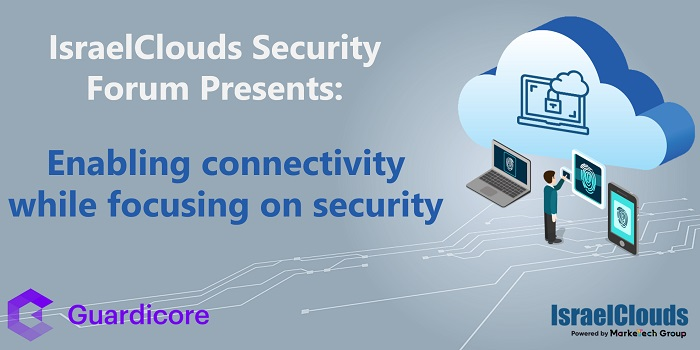 IsraelClouds Security Forum: Enabling connectivity while focusing on security