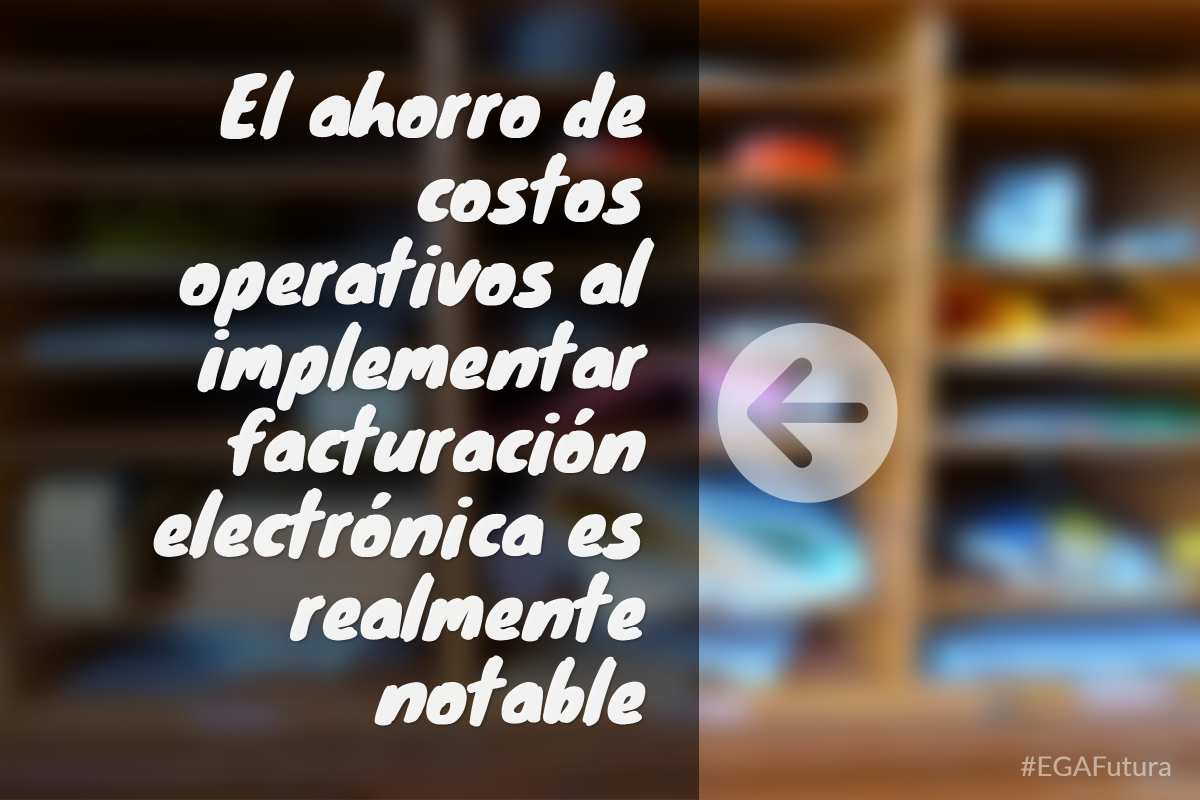 El ahorro de costos operativos al implementar facturación electrónica es realmente notable