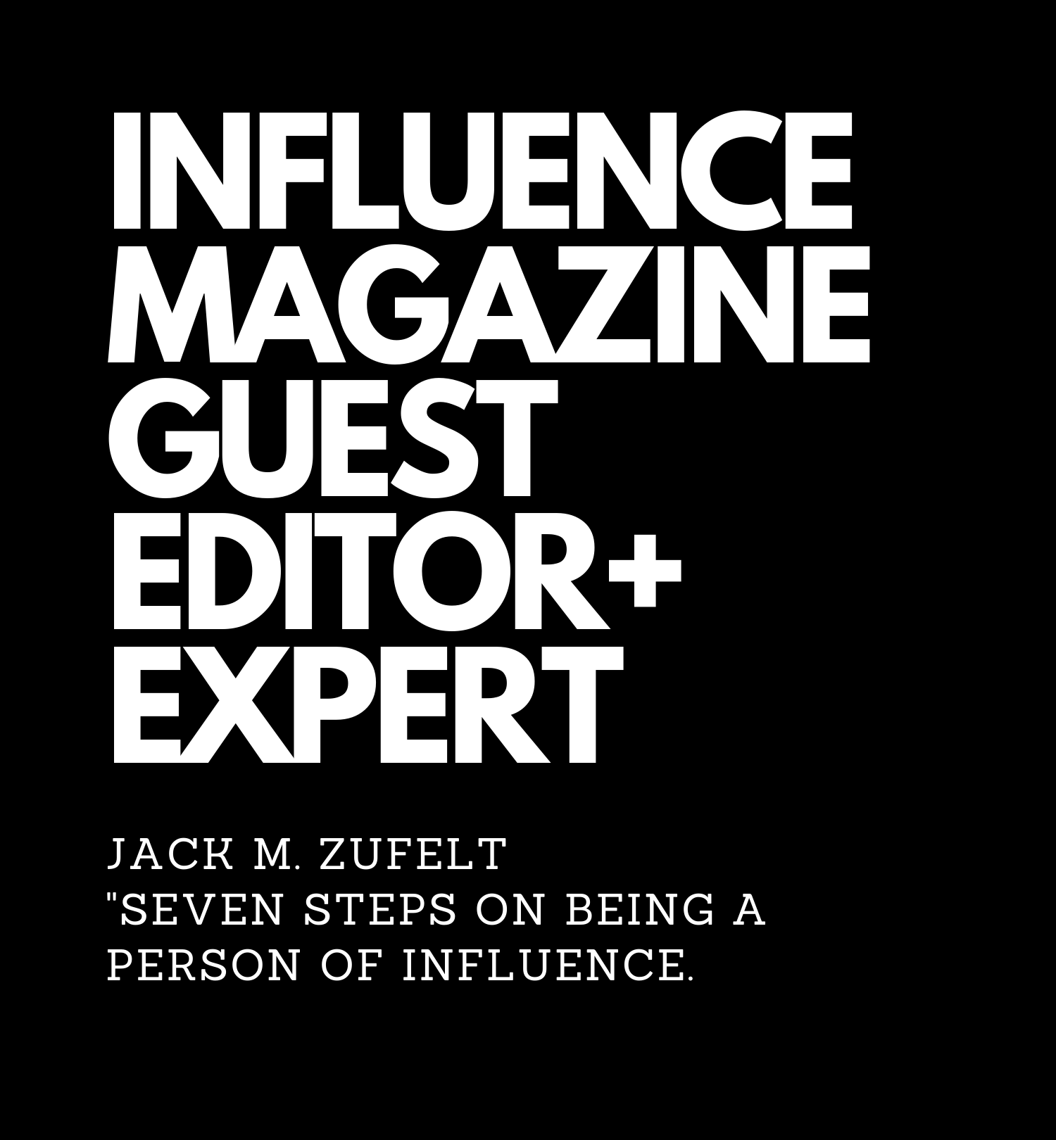 Jack Zufelt: Global Influencer, Best-Selling Author and Influence Magazine 100 Authority shares his insight on success as our Guest Expert+Editor