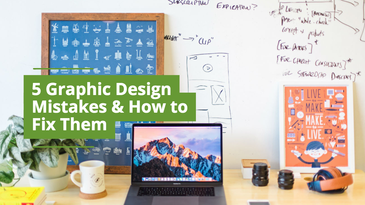Five Graphic Design Mistakes Businesses Make, and How To Fix Them