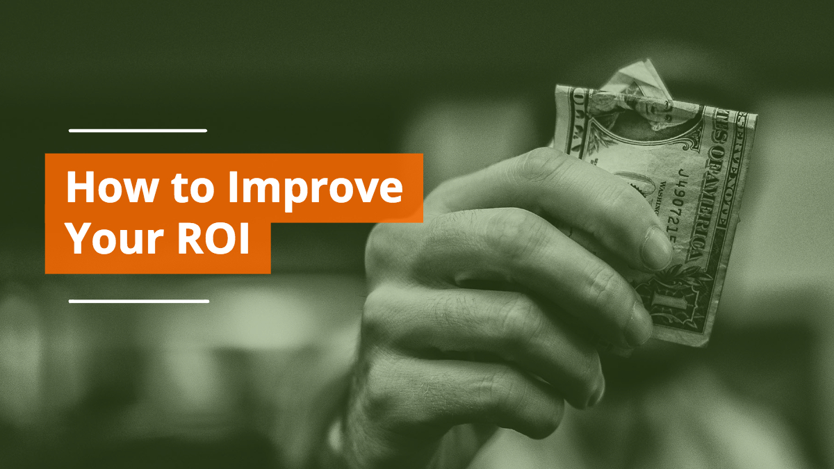 How to Improve your Return on Investment (ROI)