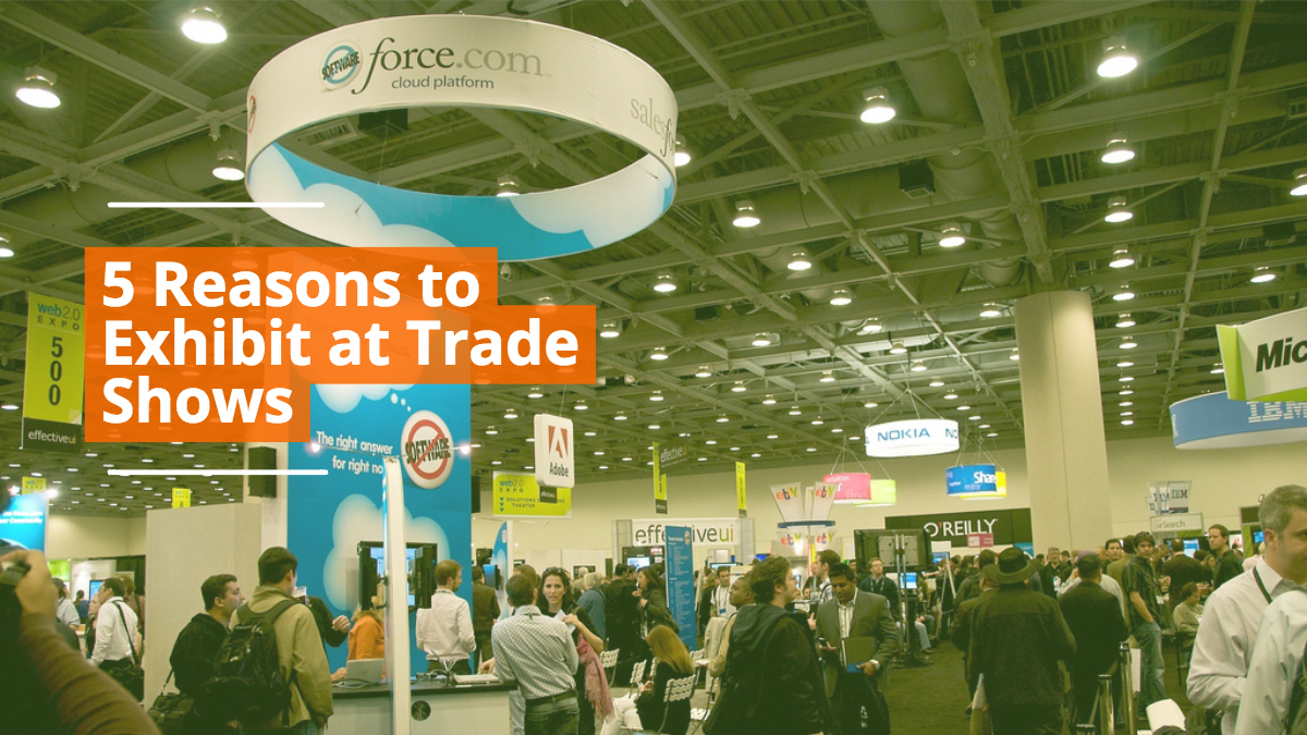 5 Reasons Why You Should Exhibit at Trade Shows