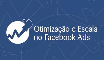 Otimização e Escala no Facebook Ads