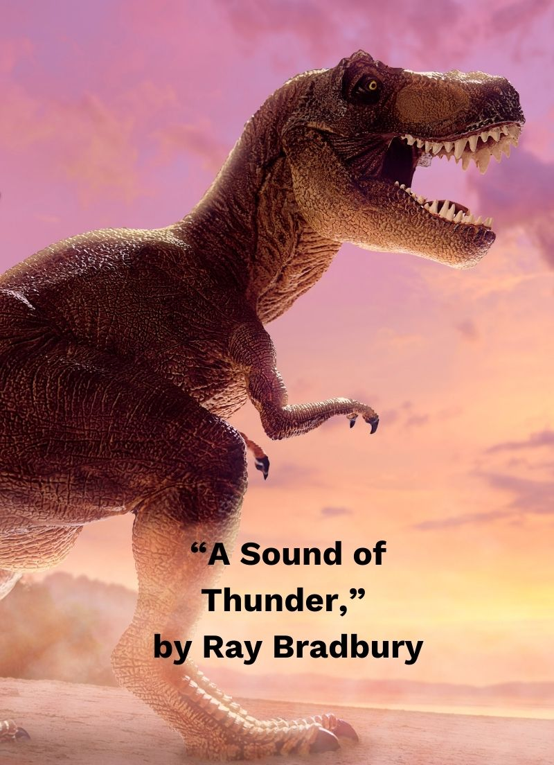 "A dinosaur featured in Ray Bradbury's short story, ""A Sound of Thunder"""