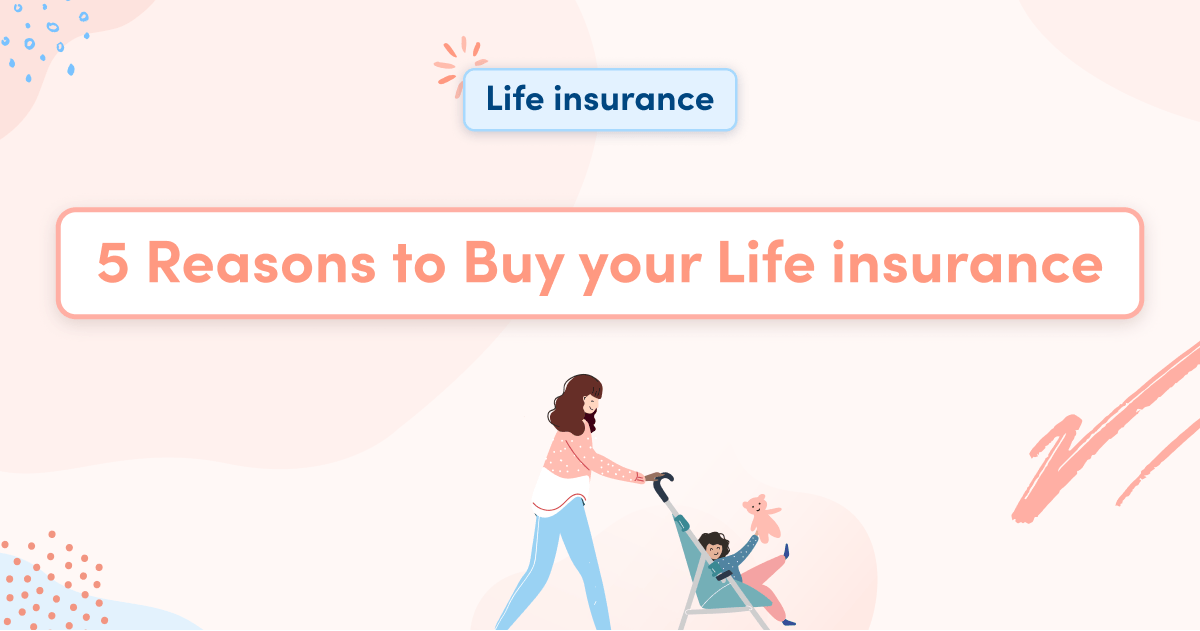 5 Reasons to Buy your Life insurance Now