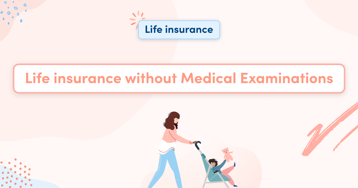 Life insurance without Medical Examinations
