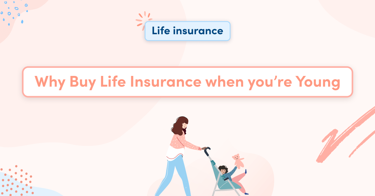 Why Buy Life Insurance when you're Young