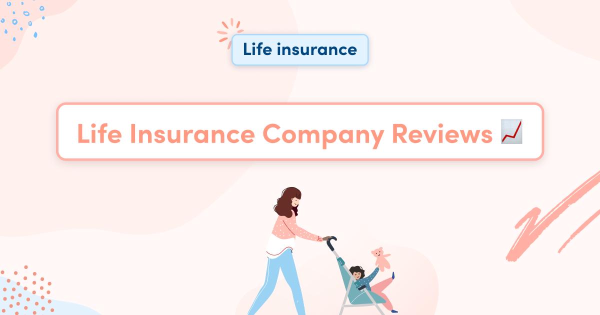Life Insurance Company Reviews