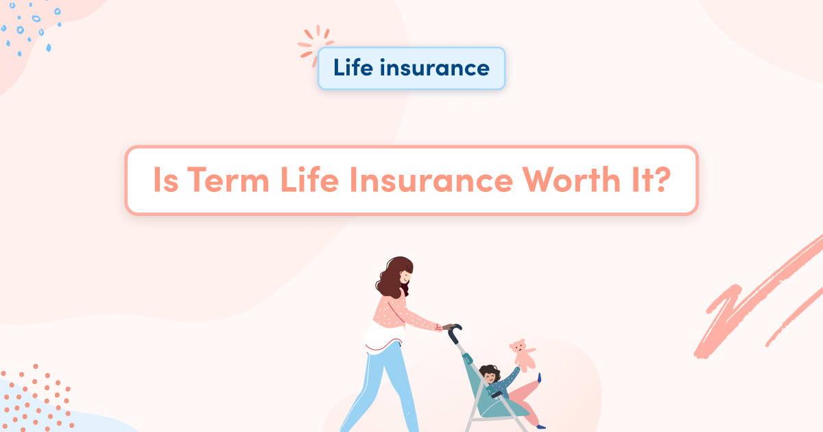 Is Term Life Insurance Worth It?