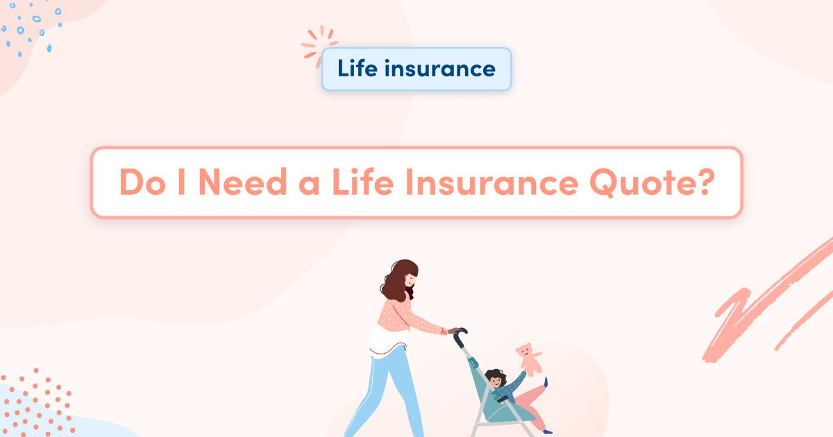 Do I Need a Life Insurance Quote?