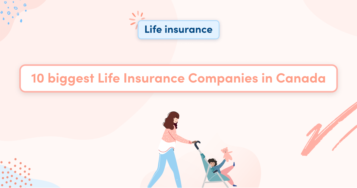 10 biggest Life Insurance Companies in Canada