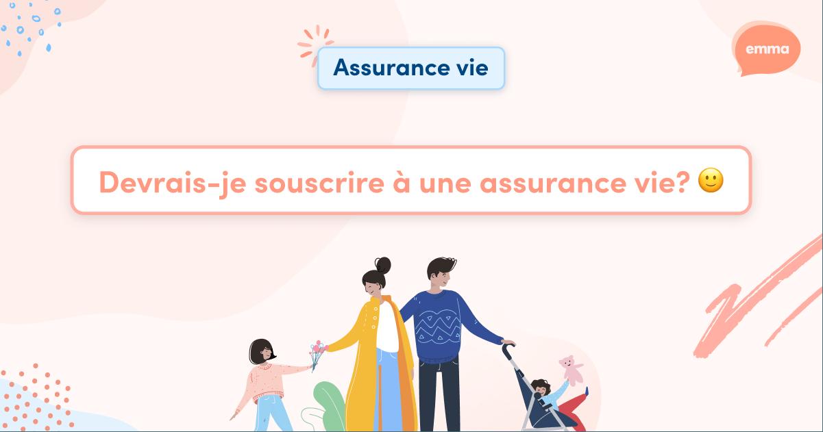 Devrais-je souscrire à une assurance vie? 🙂