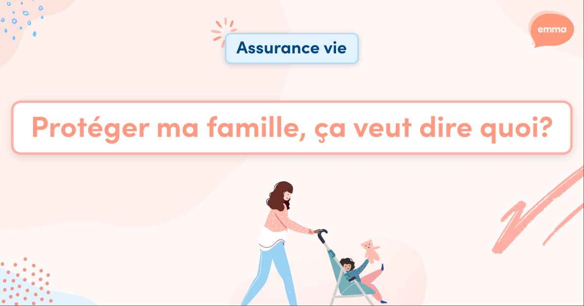 Protéger ma famille, ça veut dire quoi ?