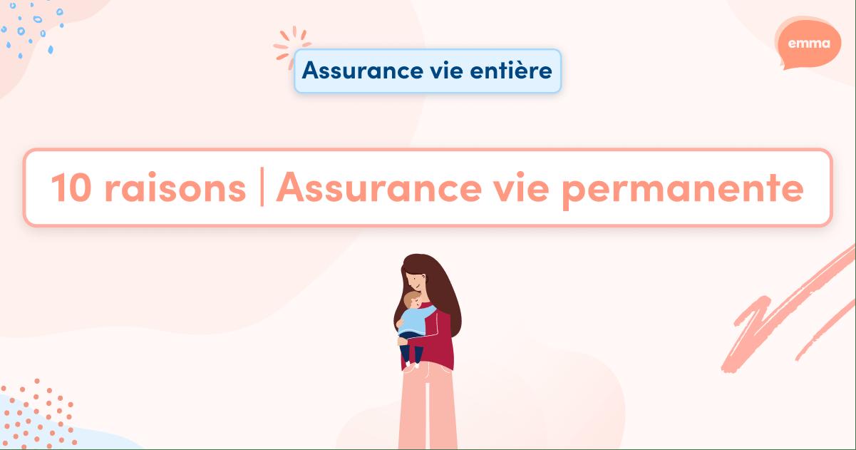10 raisons de choisir une assurance vie permanente