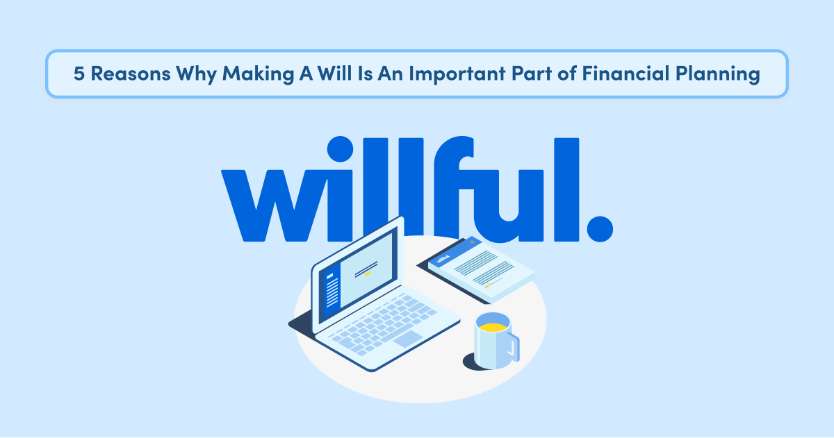 5 Reasons Why Making A Will Is An Important Part of Financial Planning