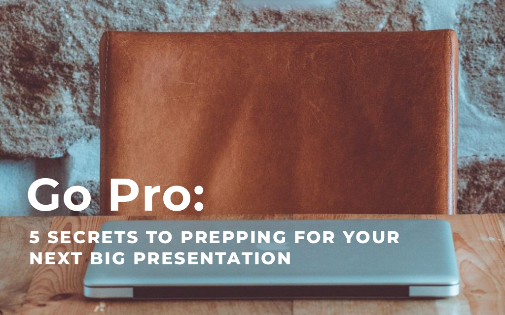 Go Pro: 5 Secrets to Prepping for Your Next Big Presentation from Top Pros