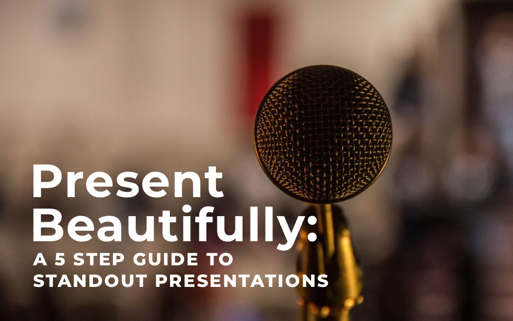 Present Beautifully: A 5-Step Guide to Standout Presentations