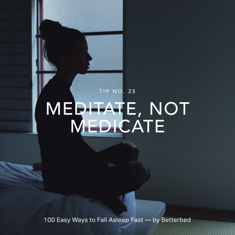 Meditate, not medicate — by Betterbed