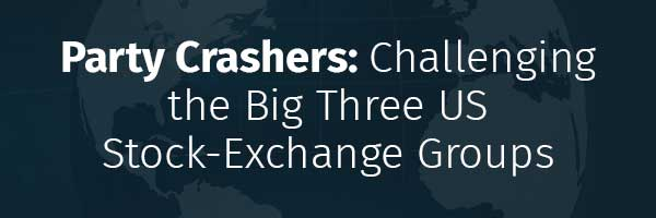 Party Crashers: Challenging the Big Three US Stock-Exchange Groups