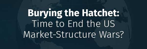 Burying the Hatchet:  Time to End the US  Market-Structure Wars?