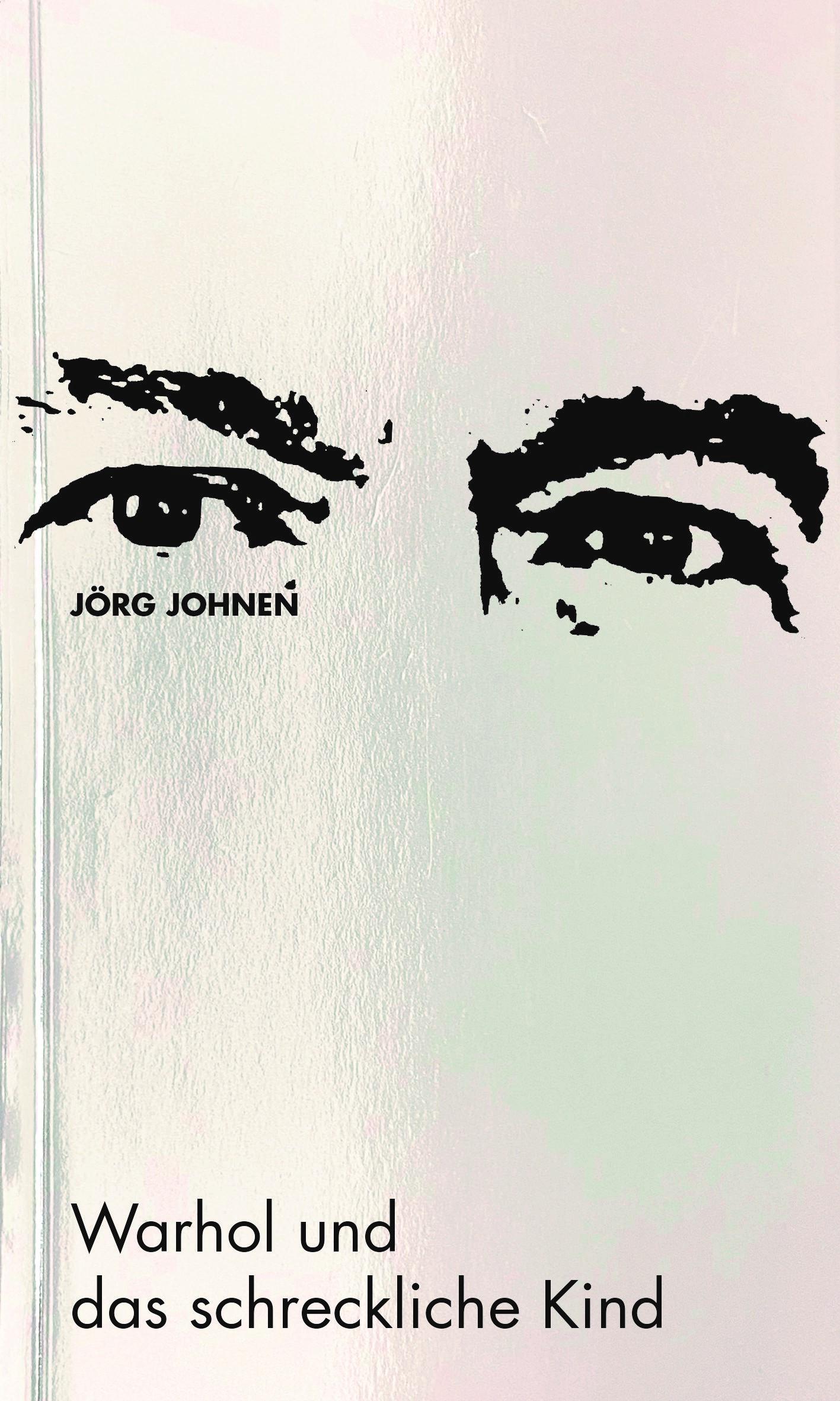 Buchcover, Warhol und das schreckliche Kind © 2021 Jörg Johnen und Verlag der Buchhandlung Walther und Franz König, Köln