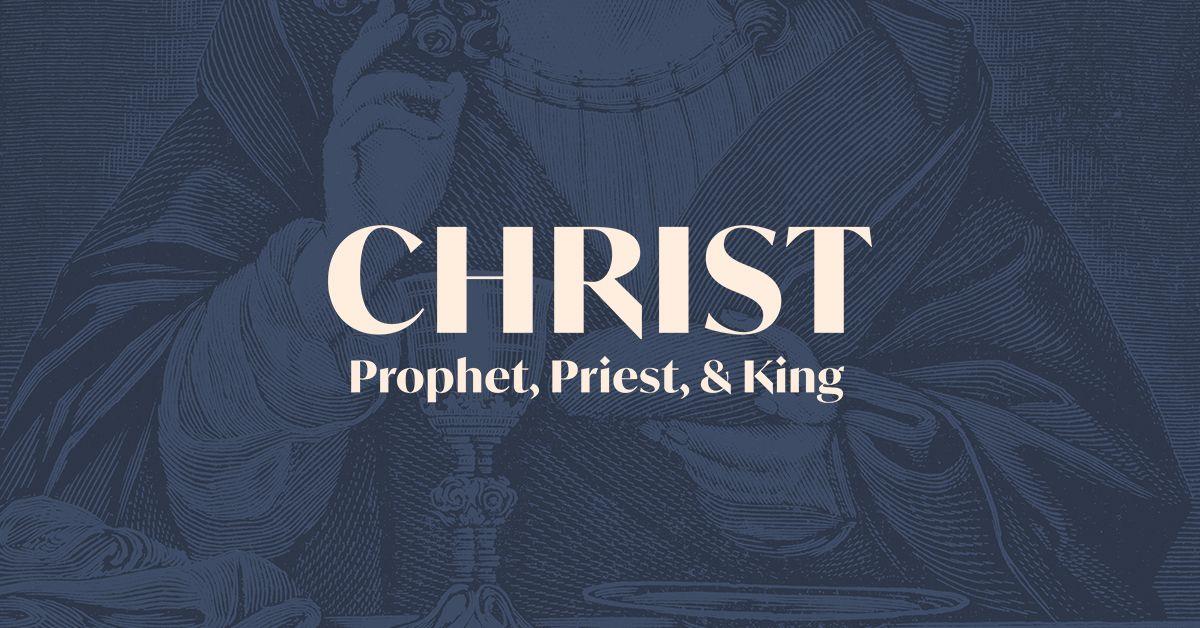 Christ: Prophet, Priest, & King — Devotionals & Liturgies