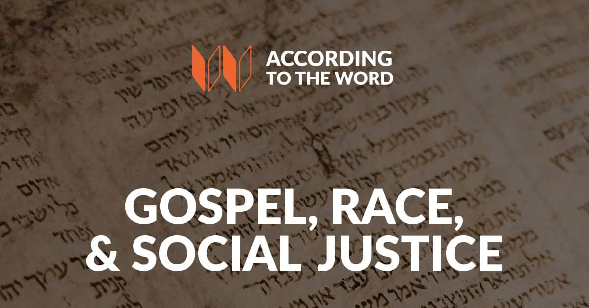 Gospel, Race, & Social Justice According to the Word