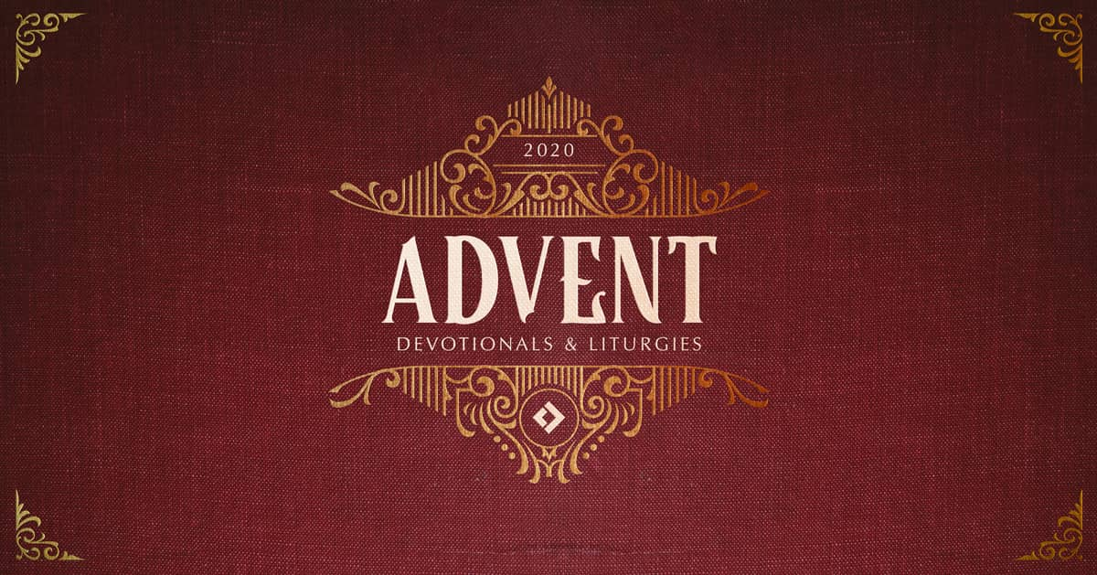 2020 Advent: Devotionals & Liturgies