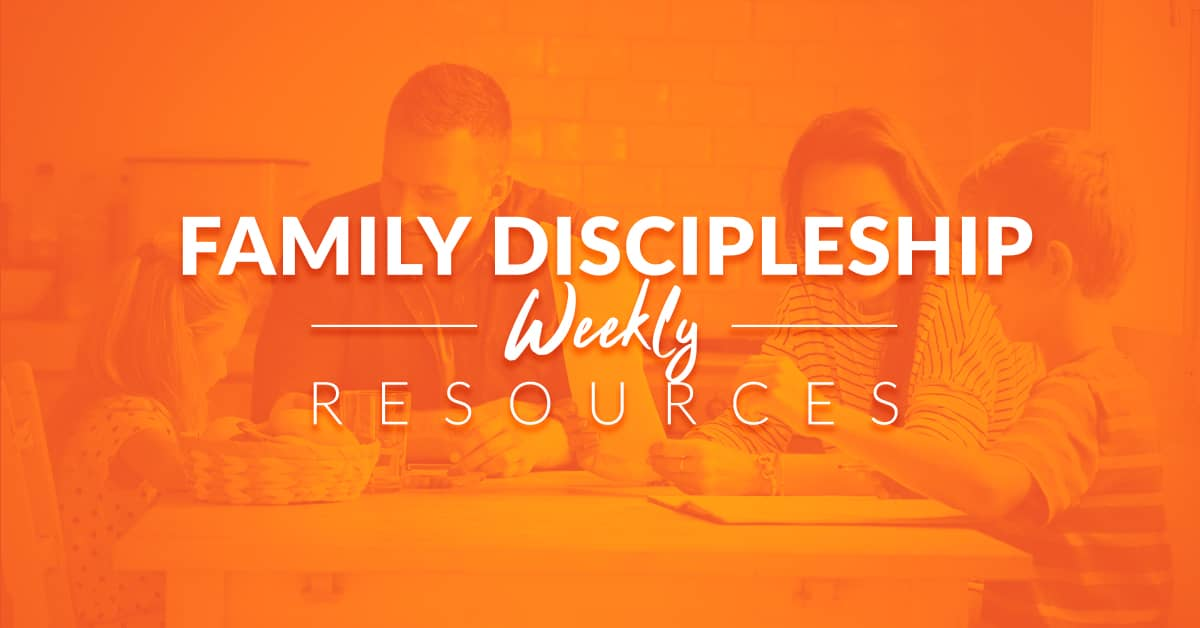 Family Discipleship Weekly Resources