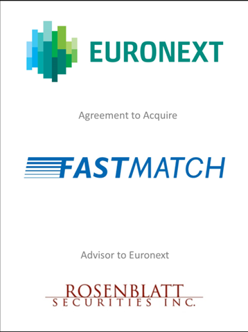 Deal Announcement: Rosenblatt Securities serves as an advisor to Euronext on its agreement to acquire FastMatch