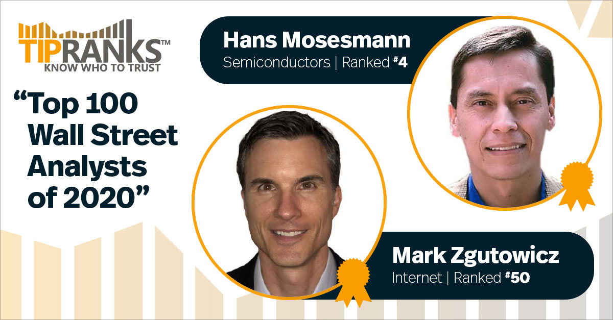 """Rosenblatt's Hans Mosesmann (ranked #4) and Mark Zgutowicz (#50) scored at the top of ALL analysts in TipRanks """"Top 100 Wall Street analysts of 2020"""""""