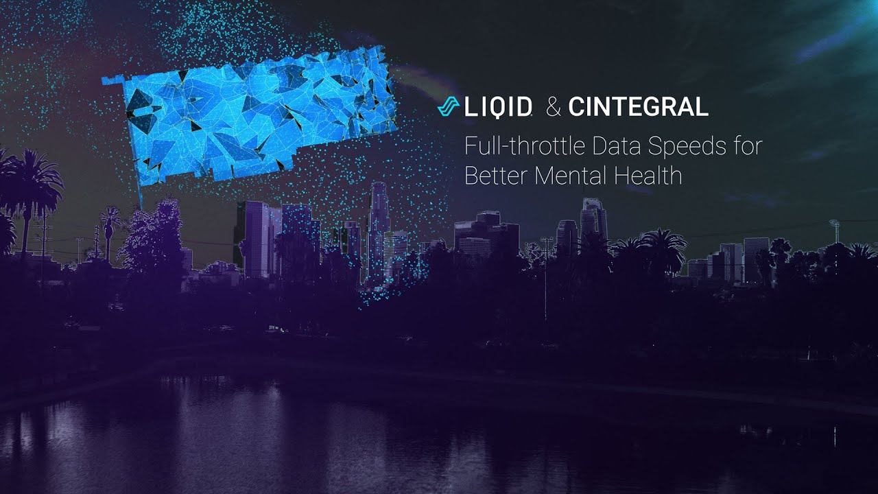 Liqid & Cintegral  Full throttle Data Speeds for Better Mental Health