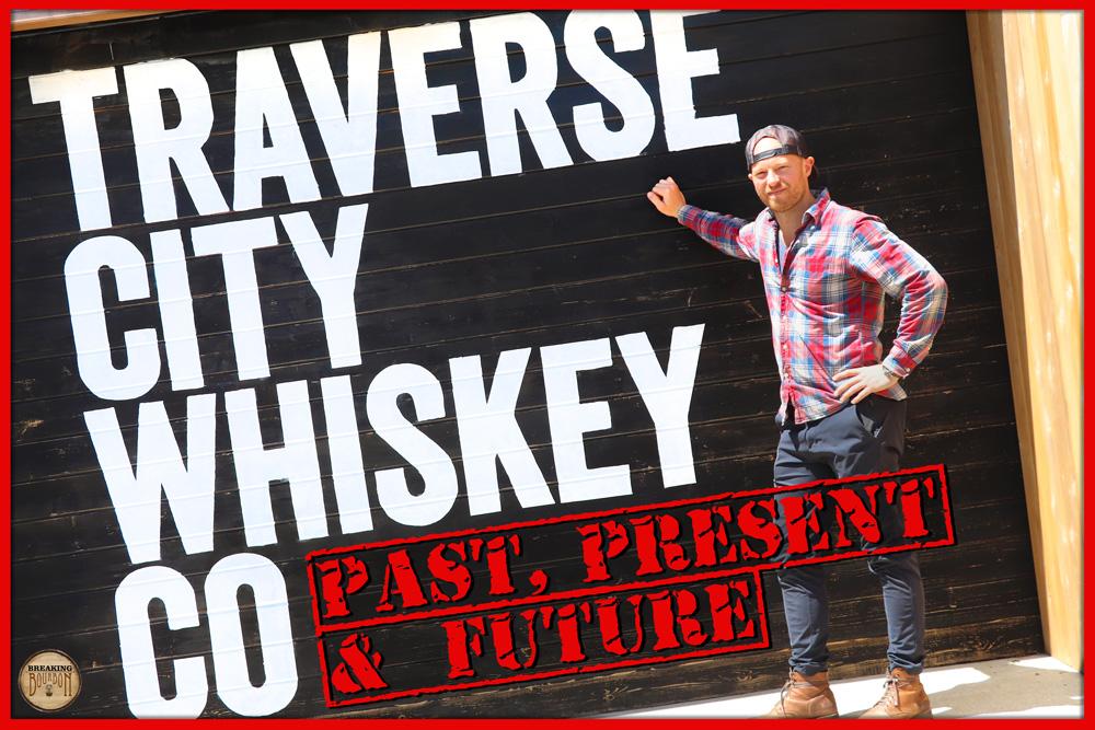 Traverse City Whiskey Co. - Past, Present & Future | Breaking Bourbon