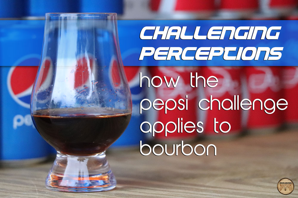 Challenging Perceptions: How the Pepsi Challenge Applies to Bourbon | Breaking Bourbon