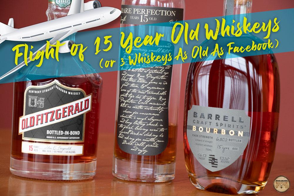 Flight of 15 Year Olds: 3 Whiskeys As Old As Facebook | Breaking Bourbon