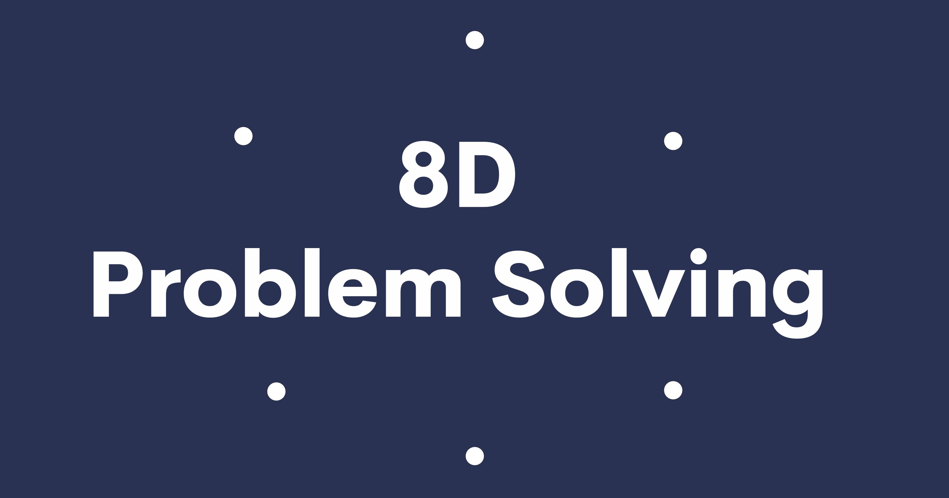 Leveraging the 8 Disciplines in 8D Problem Solving