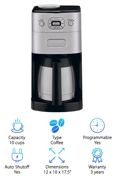 Last, but certainly not least, take a look at the Cuisinart DGB-650BC. It is an affordable option for someone looking to own a grind and brew coffee machine. With its 10 cup capacity, this product is suitable for most households looking for a quality coffee maker that is easy to use. We love the timer feature on this coffee maker that makes it convenient for having coffee made whenever you need it. Whether you are serving coffee to guests or just want to wake up to a pot of freshly brewed java, the timer is a great feature to have. The best part about this coffee maker is that it allows you to choose to brew smaller amounts. With this feature, you won't have to worry about losing any flavor if you just want one cup of coffee. Finally, we also love the double-wall thermal carafe because it is designed with a pouring spout that won't drip and a handle that will stay cool.