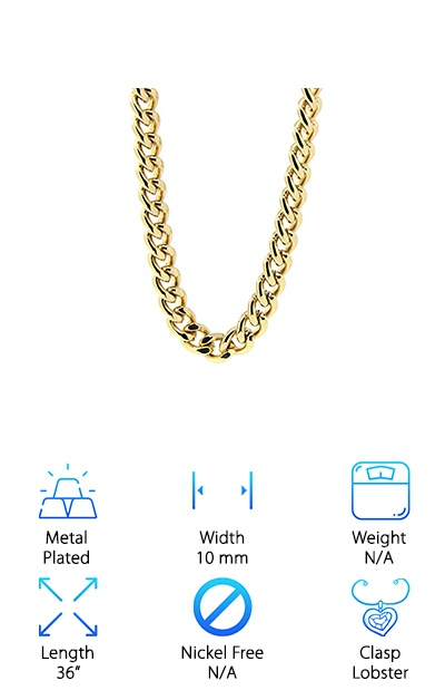 "This men's gold Cuban link chain is a great pick for anyone looking for something that looks awesome on a budget. This chain is plated in 18k gold for a real gold look but has a fine brass core to give it the look and feel of real gold. This chain is 36"" long, making it a great pick for anyone who is looking for a long chain. It is a great choice for anyone looking for a cool chain that is within your budget.It's also a great choice for anyone who wants to try out the look and feel of a real gold chain before jumping off the deep end and shelling out the big bucks for one. This is a great choice for people looking for a striking chain that delivers on style and look without killing your budget, allowing you to spend time and money on the other parts of your outfit, not just your chain."