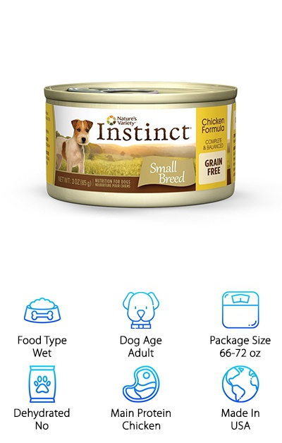 "Nature's Variety Instinct Wet Food is a great wet poodle food designed for the nutritional needs of small breed dogs. Your toy or miniature poodle will get a ton of delicious chicken flavor with real vegetables and added vitamins and minerals. This wet dog food is grain-free and gluten-free with no corn, wheat, or soy, plus it avoids artificial colors, flavors, or preservatives as well. It comes in 3-ounce and 5.5-ounce cans with easy-open tab lids. Antioxidants support the immune system, while omega fatty acids encourage healthy skin and a glossy coat. Probiotics help keep your poodle's digestive system in tip-top shape, too! This dog food comes in a ""loaf"" form that's easy to mix with dry food or serve alone as a tasty gourmet meal for your pup! If you want to provide a wet food for your dog with plenty of natural nutrition, Nature's Variety Instinct knocks it out of the park."