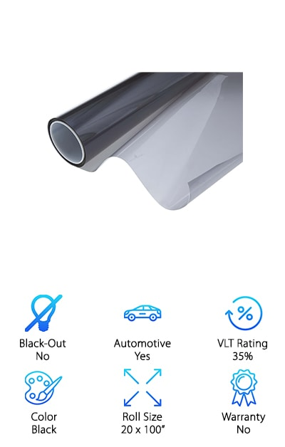 This is a great choice for anyone looking do a tint that is nanoceramic. This film provides 35% visible light transmission, making it a great choice for anyone looking for a mid-range tint. It also provides up to 55% glare reduction and a .53 shading coefficient. This allows you to drive comfortably and without glare. It rejects 99% of solar energy, keeping you safe and protected on the road. This film is great for use on cars, SUVs, truck, homes, offices, restaurants, and any kinds of buildings you can think of. This film doesn't interfere with the mobile signal, ensuring you can still browse happily (at stop lights of course!). This film reduces heat in the summer months, allowing you to stay cool and collected in your car. This film is a nice black color, seamlessly blending into your existing style. This film even comes with a pressure sensitive adhesive, making it easy and quick to apply to any glass surface.