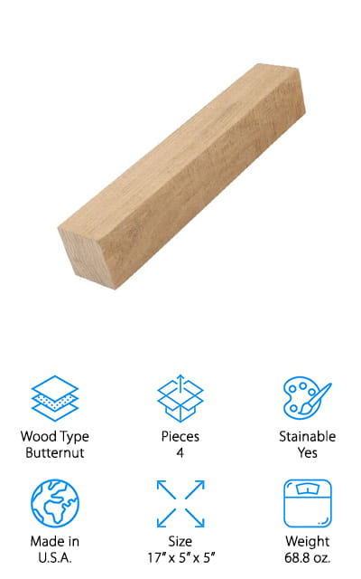 """The final wood block set in our carving wood buying guide comes to use from Illinois woodworking shop Lone Forest Design. This set of 4 carving blocks are each 2""""x2""""x8"""", making them the perfect size for small carving or lathe projects. Butternut wood, also known as white walnut, is slightly denser than basswood, making it a good step-up for beginner and intermediate hand carvers. It also has a more distinct grain pattern than most soft woods, so it looks beautiful when carved. You can certainly stain or paint butternut, but using an oil or varnish work best to keep the beautiful look of the grain patterns. We like that this comes in a pack of 4 blocks – and at a great price, since butternut can be expensive. If you are getting better at hand carving, or want to try out some new lathe skills, this is a great product to try out before moving up to harder, more costly wood!"""