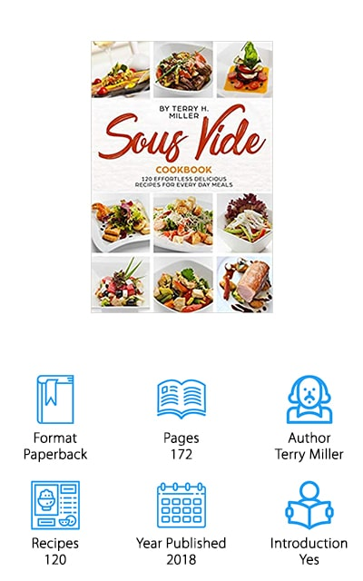 Terry Miller's Sous Vide Cookbook is up next in our list. This one has 120 delicious recipes that are both easy to make and delicious. Each recipe also has a nutritional breakdown that shows you the number of calories, fats, proteins, and carbs are in each one which is perfect for people on a diet that requires diligent tracking. All of the recipes are aimed at taking the food you eat every day and making it more delicious without putting in a lot more time and effort. Miller also gives a thorough breakdown of the sous vide method including a guide to the necessary equipment, common cooking temperatures, and even a history about where it originated and how it benefits you. If you're a beginner, you'll really love the author's useful tips to help get you started.