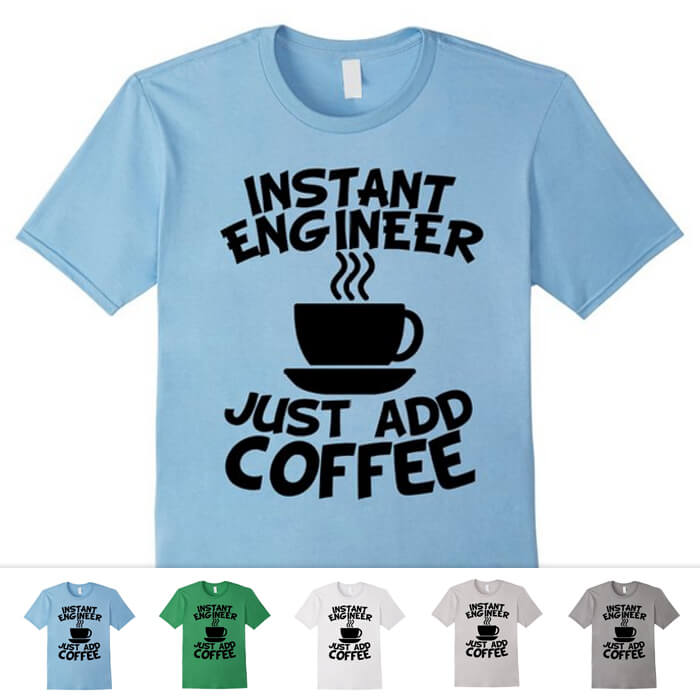 Instant Engineer T Shirt
