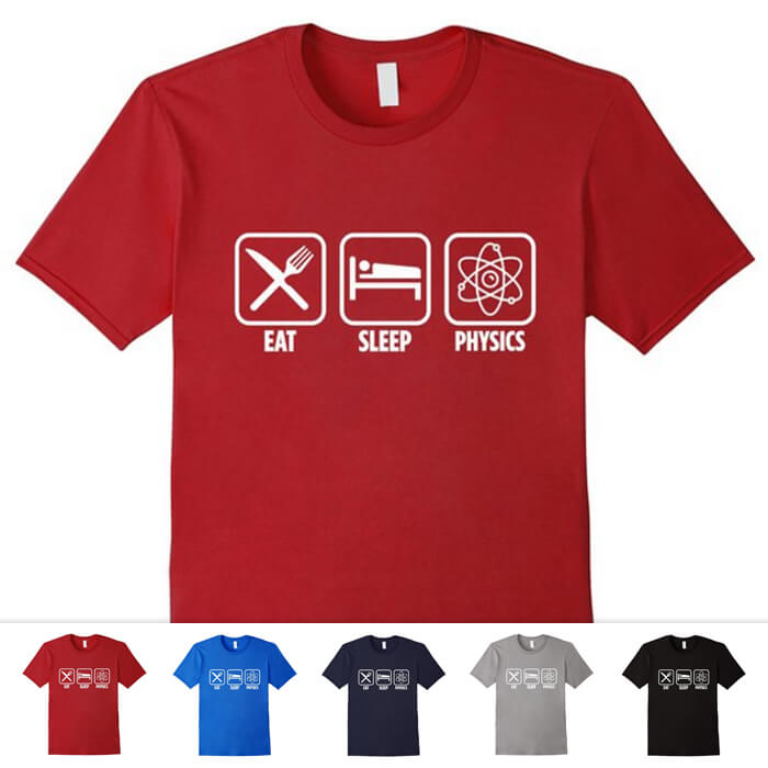 Eat Sleep Physics Shirt