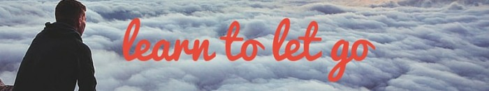 Inspirational quote 'learn to let go'